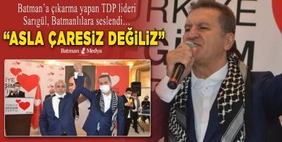 """""""ASLA ÇARESİZ DEĞİLİZ"""""""